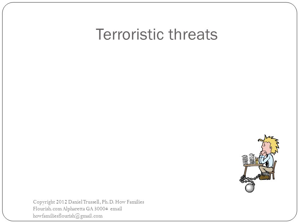 Terroristic threats Copyright 2012 Daniel Trussell, Ph.D.