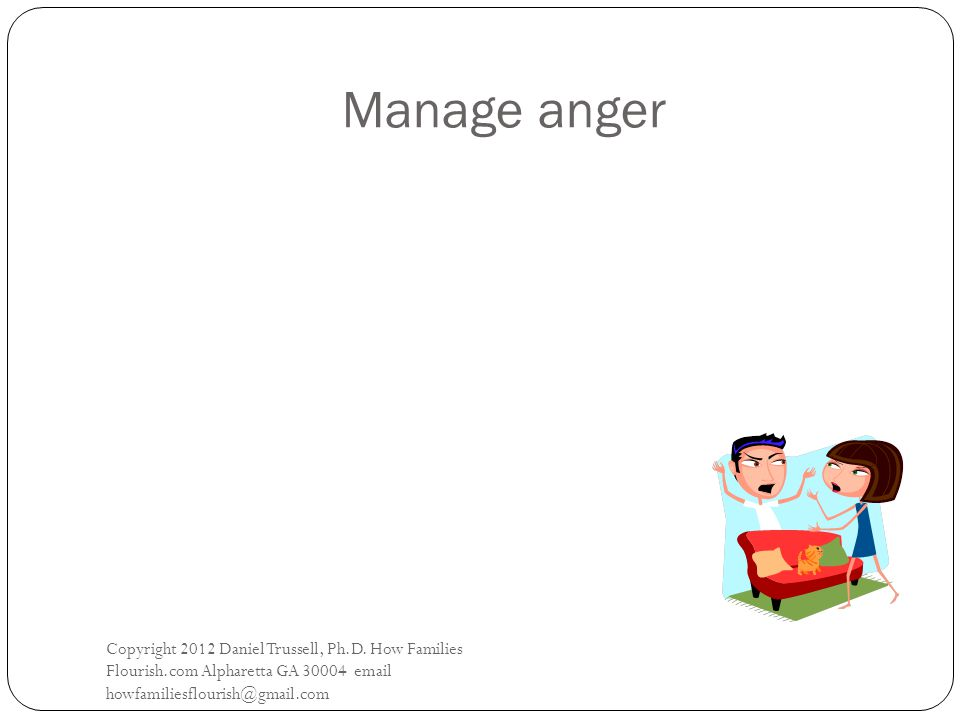 Manage anger Copyright 2012 Daniel Trussell, Ph.D.