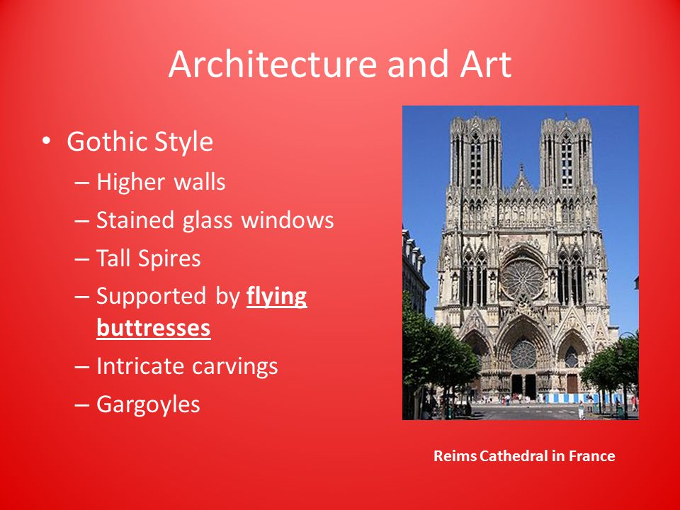Architecture and Art Gothic Style – Higher walls – Stained glass windows – Tall Spires – Supported by flying buttresses – Intricate carvings – Gargoyles Reims Cathedral in France