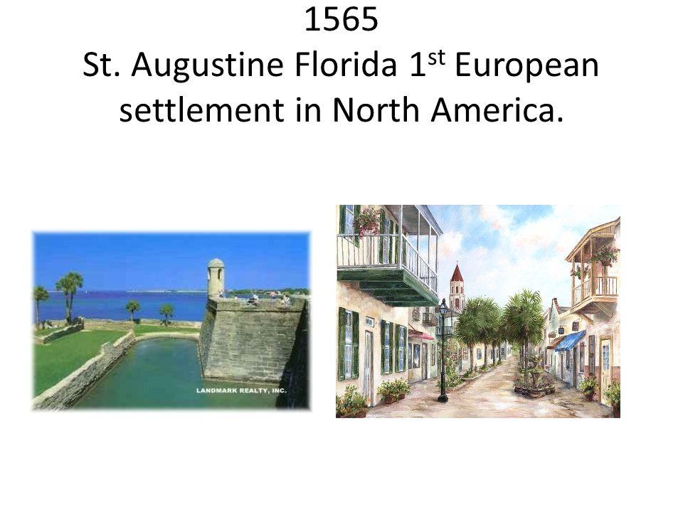 1565 St. Augustine Florida 1 st European settlement in North America.