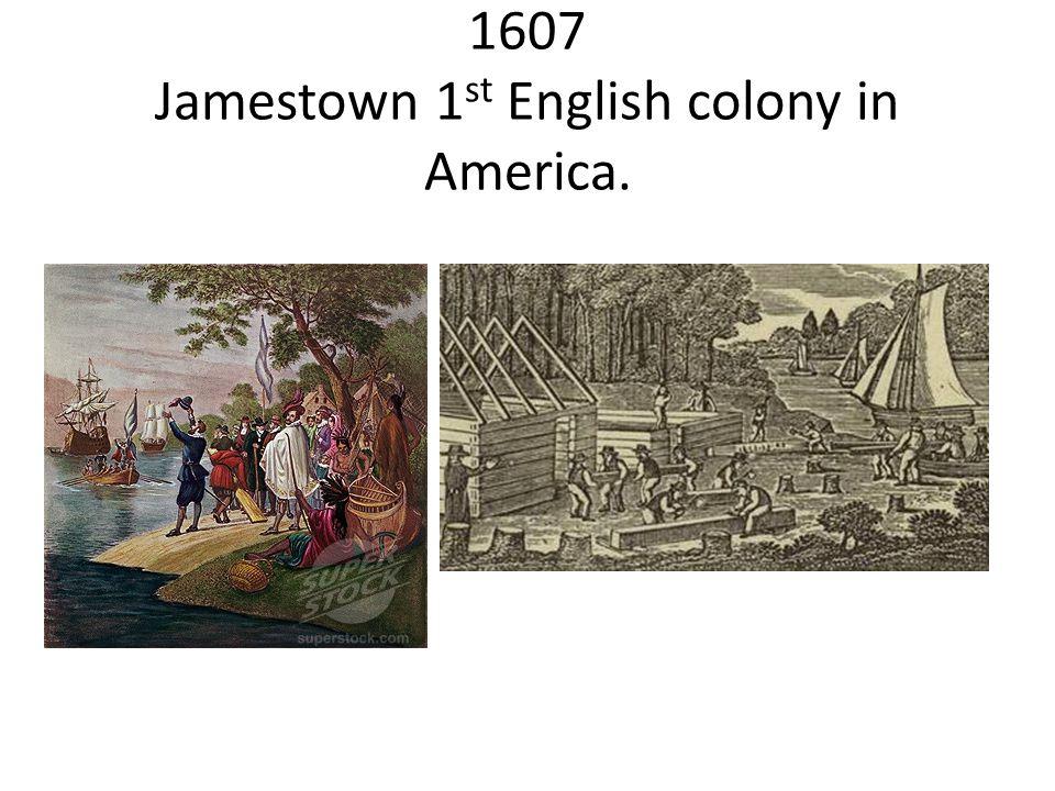 1607 Jamestown 1 st English colony in America.