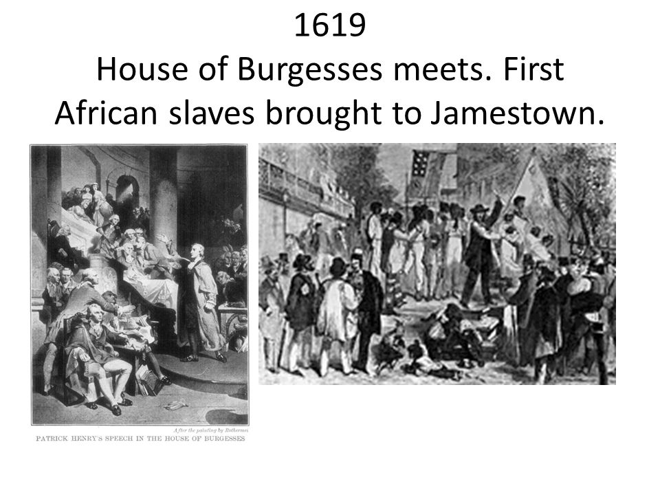 1619 House of Burgesses meets. First African slaves brought to Jamestown.