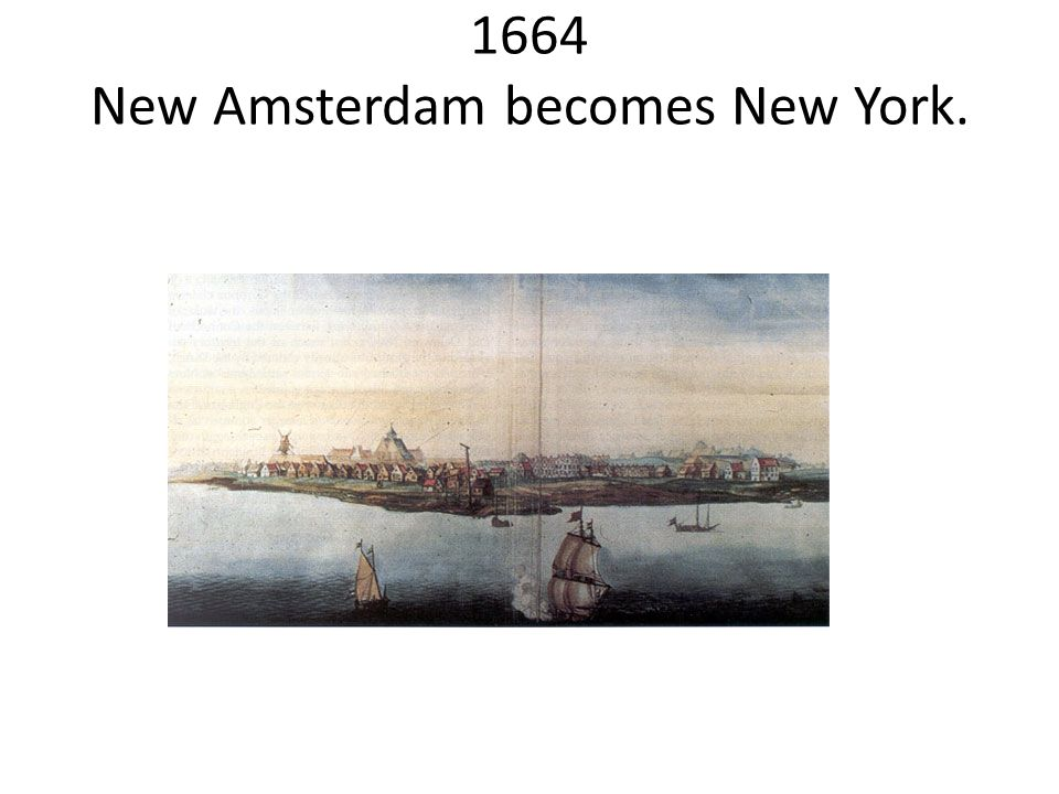 1664 New Amsterdam becomes New York.