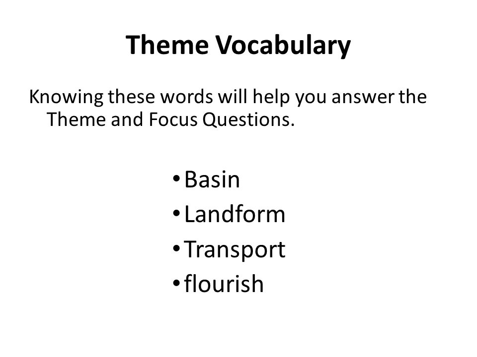 Theme Vocabulary Knowing these words will help you answer the Theme and Focus Questions.