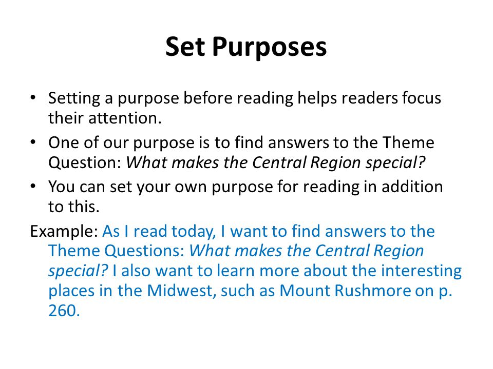 Set Purposes Setting a purpose before reading helps readers focus their attention.