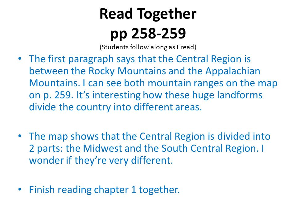 Read Together pp 258-259 (Students follow along as I read) The first paragraph says that the Central Region is between the Rocky Mountains and the Appalachian Mountains.