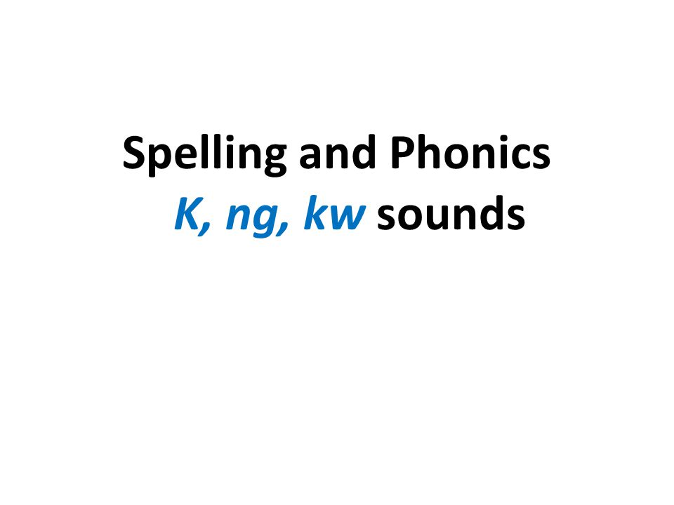 Spelling and Phonics K, ng, kw sounds