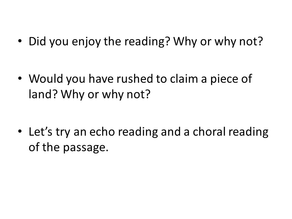 Did you enjoy the reading. Why or why not. Would you have rushed to claim a piece of land.