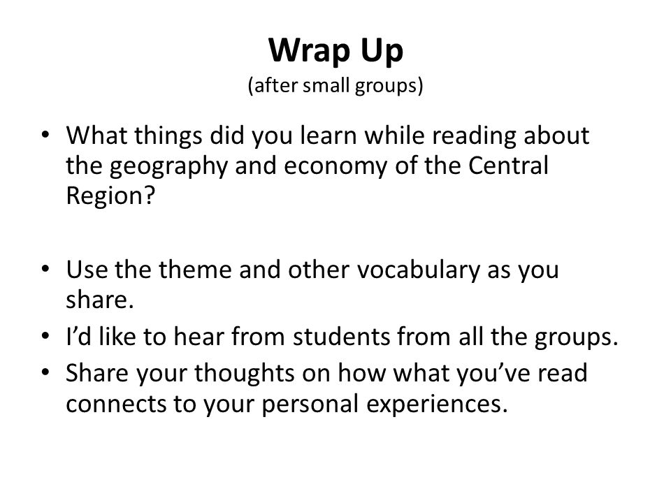 Wrap Up (after small groups) What things did you learn while reading about the geography and economy of the Central Region.