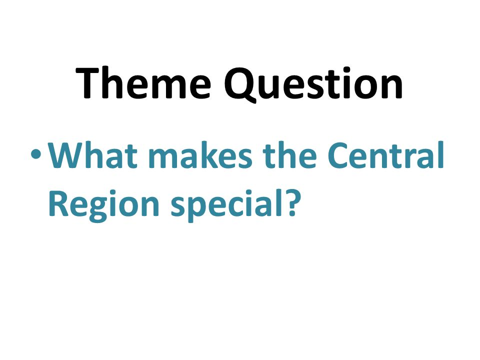 Theme Question What makes the Central Region special