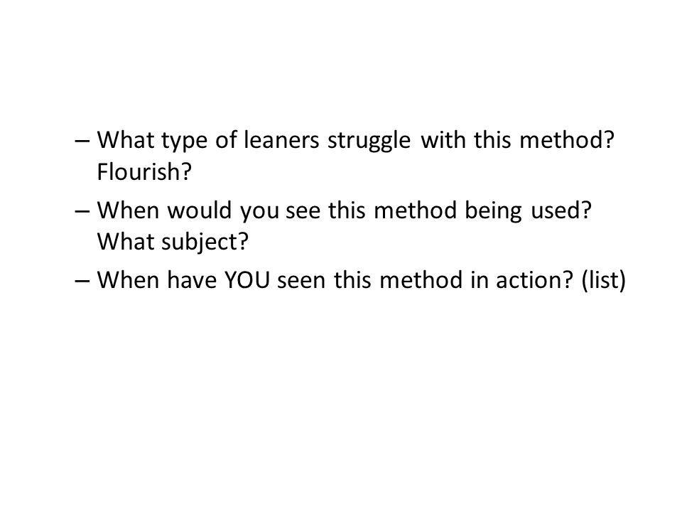 – What type of leaners struggle with this method. Flourish.