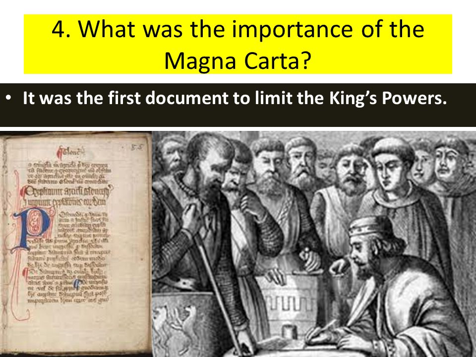 4. What was the importance of the Magna Carta? It was the first document to limit the King's Powers.