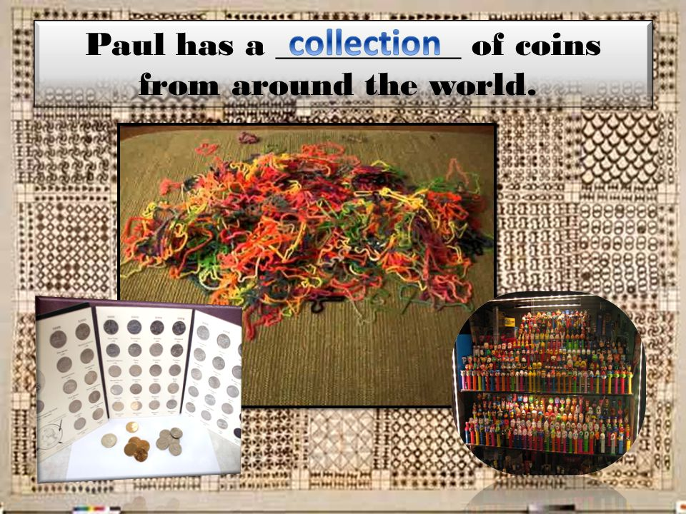 Paul has a ___________ of coins from around the world.