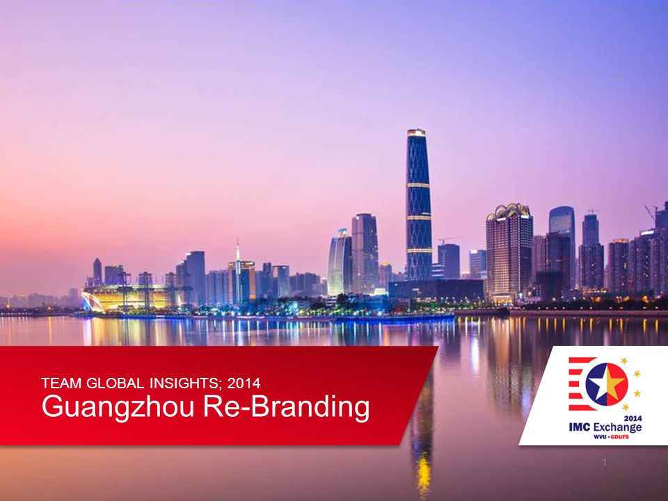 1 Guangzhou Re-Branding TEAM GLOBAL INSIGHTS; 2014