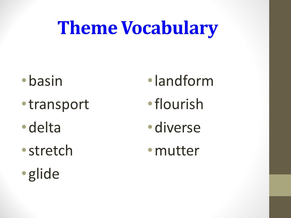 Theme Vocabulary basin transport delta stretch glide landform flourish diverse mutter