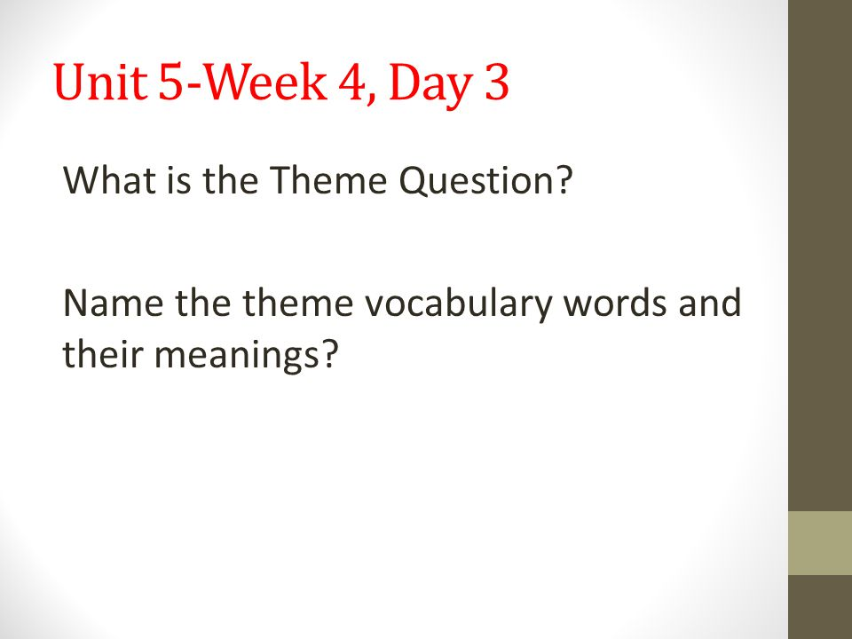 Unit 5-Week 4, Day 3 What is the Theme Question.