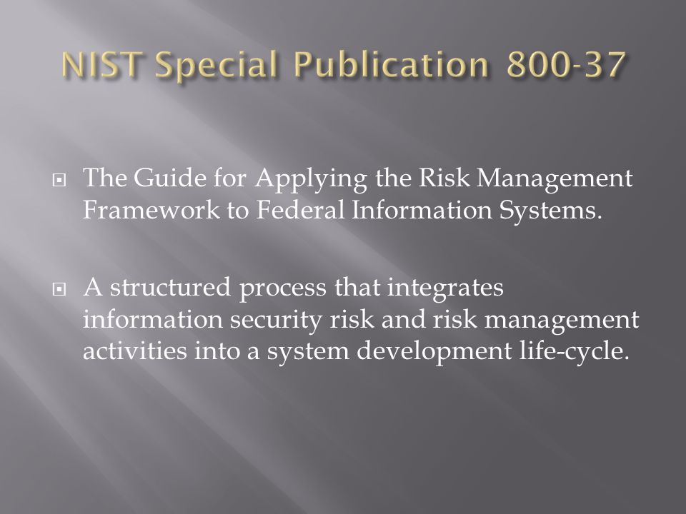  The Guide for Applying the Risk Management Framework to Federal Information Systems.
