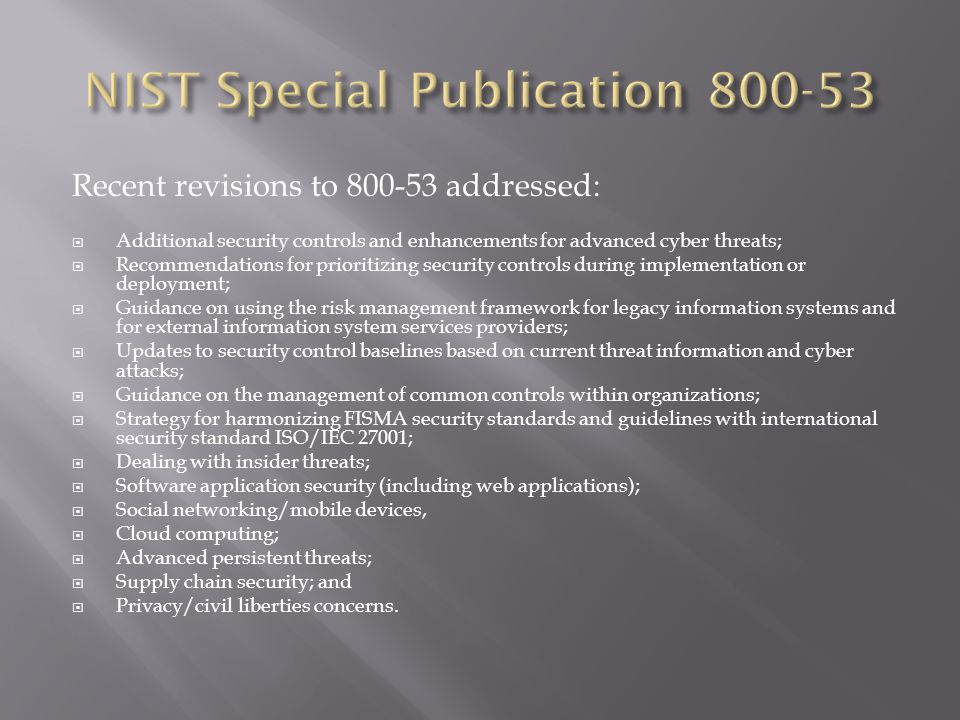 Recent revisions to 800-53 addressed:  Additional security controls and enhancements for advanced cyber threats;  Recommendations for prioritizing s
