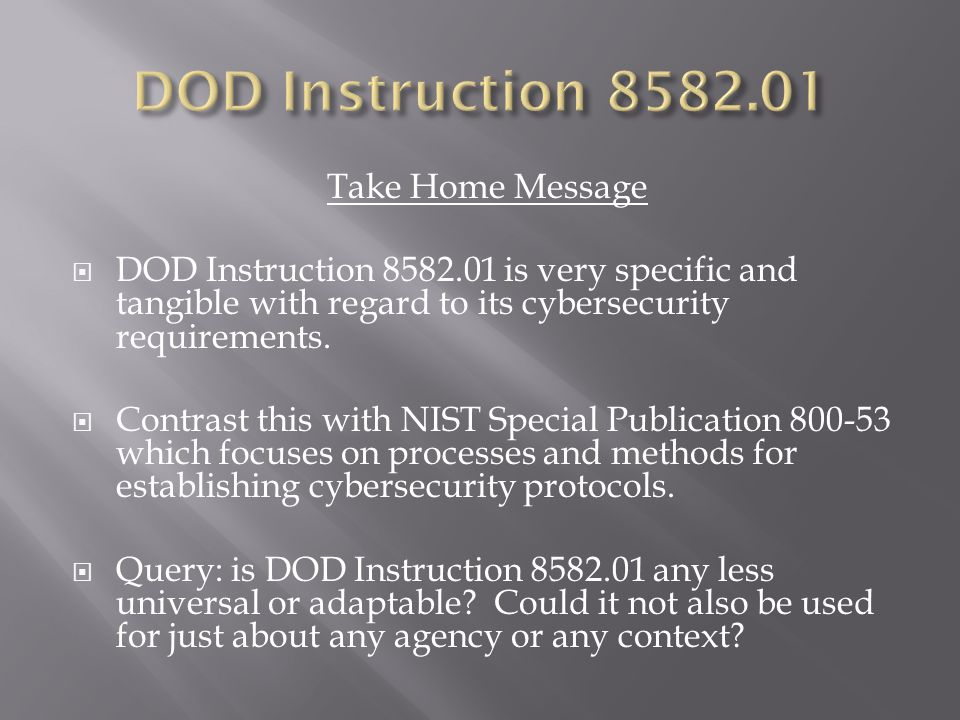 Take Home Message  DOD Instruction 8582.01 is very specific and tangible with regard to its cybersecurity requirements.