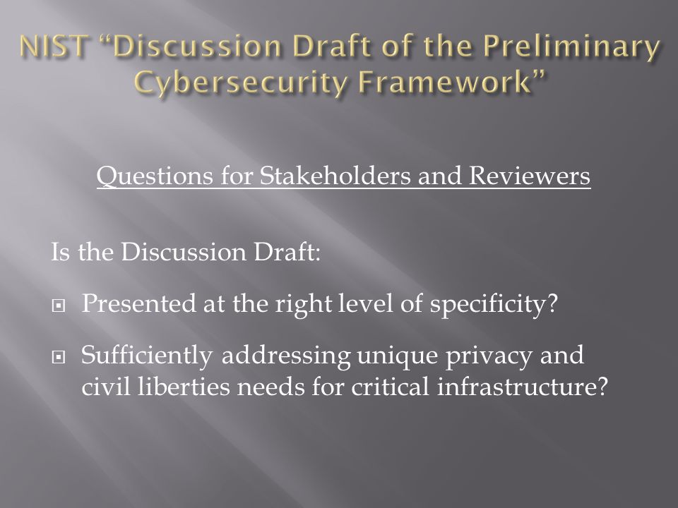 Questions for Stakeholders and Reviewers Is the Discussion Draft:  Presented at the right level of specificity.