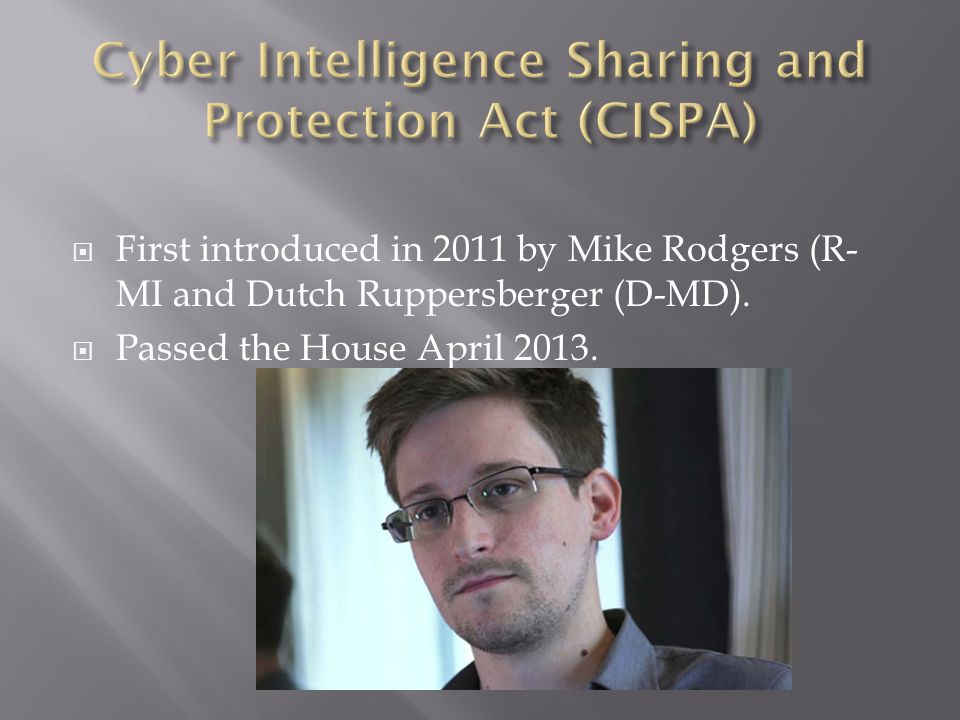  First introduced in 2011 by Mike Rodgers (R- MI and Dutch Ruppersberger (D-MD).  Passed the House April 2013.
