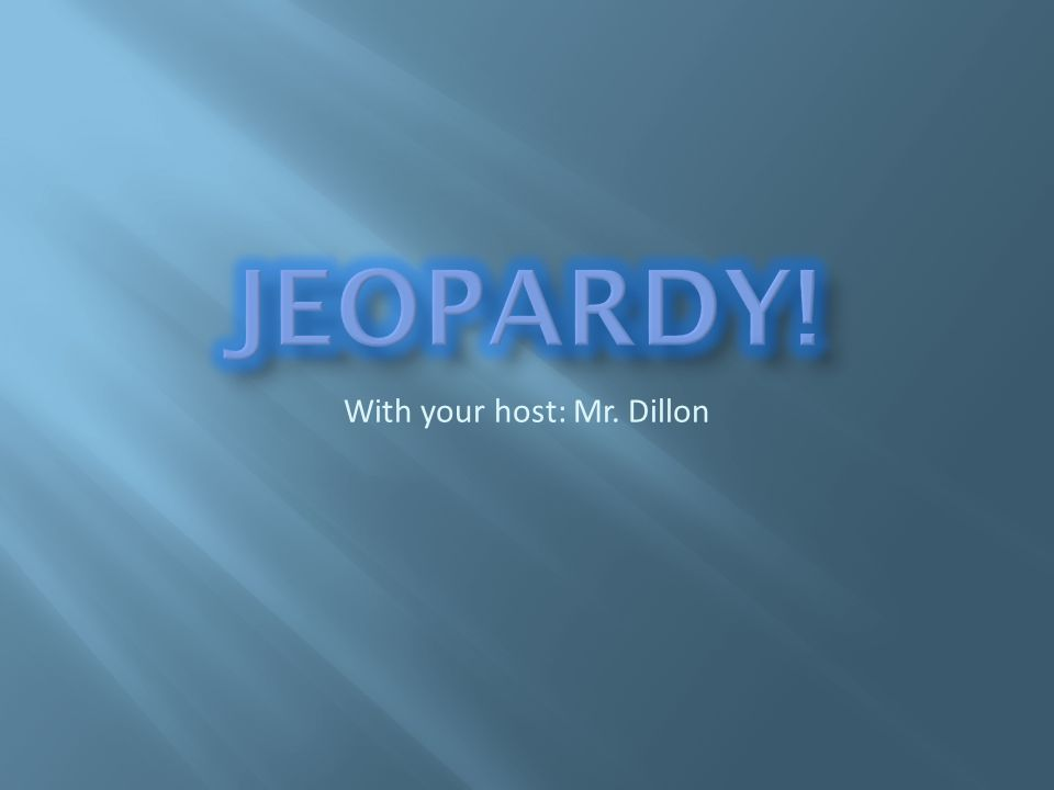 With your host: Mr. Dillon