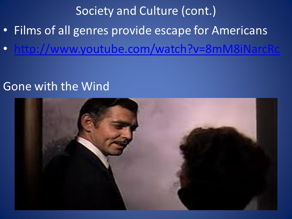 Society and Culture (cont.) Films of all genres provide escape for Americans http://www.youtube.com/watch v=8mM8iNarcRc Gone with the Wind GONE WITH THE WIND