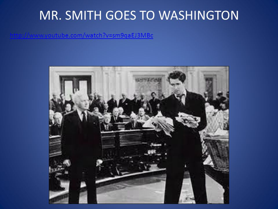 MR. SMITH GOES TO WASHINGTON http://www.youtube.com/watch v=sm9qaEJ3MBc