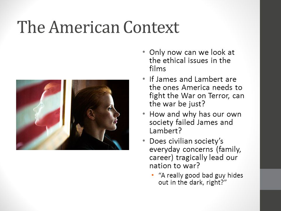 The American Context Only now can we look at the ethical issues in the films If James and Lambert are the ones America needs to fight the War on Terror, can the war be just.