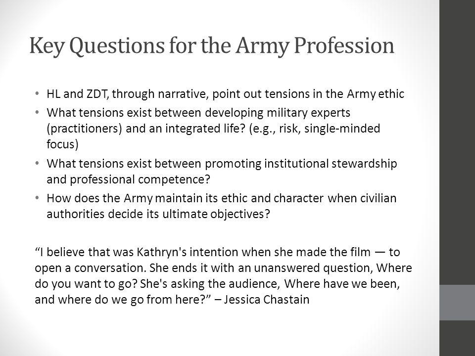 Key Questions for the Army Profession HL and ZDT, through narrative, point out tensions in the Army ethic What tensions exist between developing milit