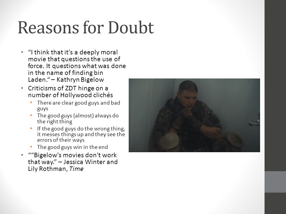 """Reasons for Doubt """"I think that it's a deeply moral movie that questions the use of force. It questions what was done in the name of finding bin Laden"""