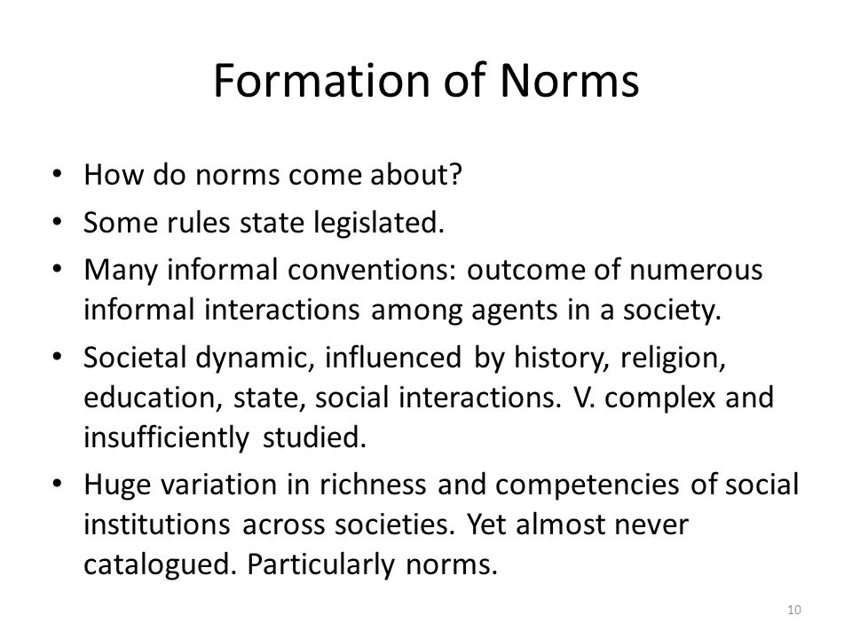 Formation of Norms How do norms come about. Some rules state legislated.