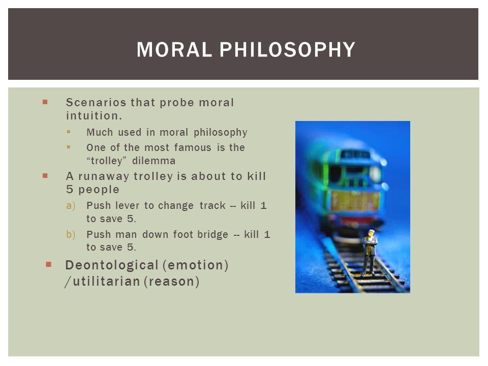 MORAL PHILOSOPHY  Scenarios that probe moral intuition.