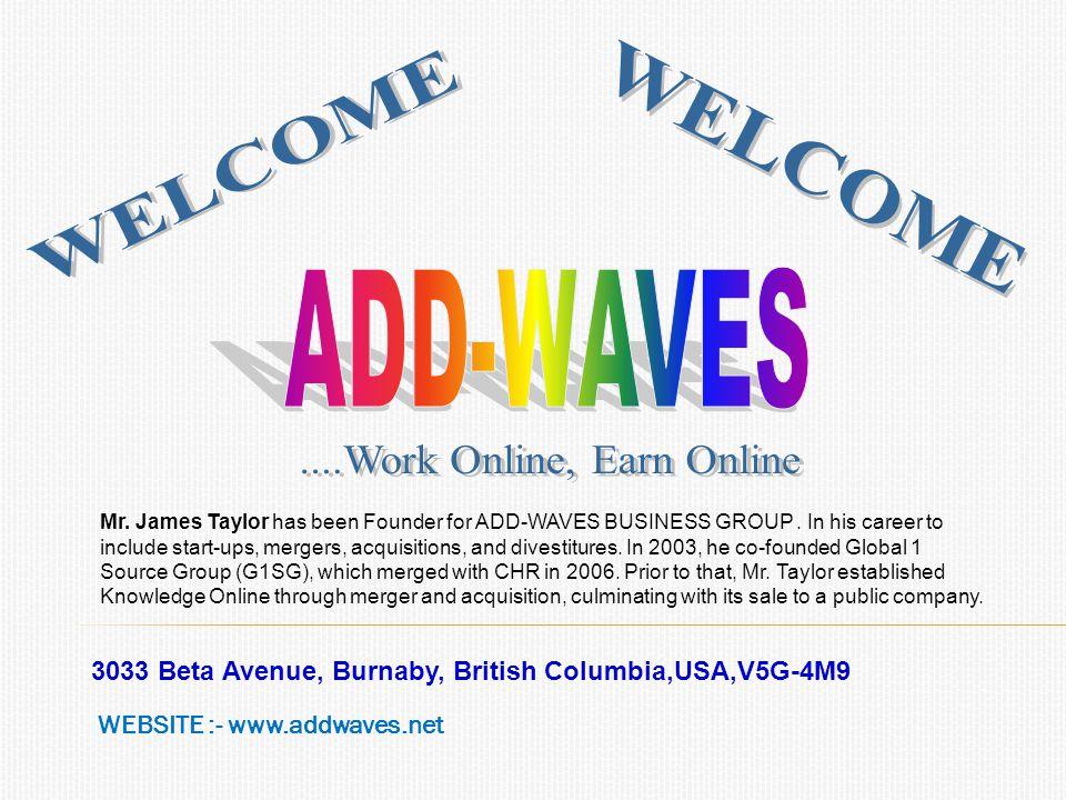 3033 Beta Avenue, Burnaby, British Columbia,USA,V5G-4M9 WEBSITE :- www.addwaves.net Mr.