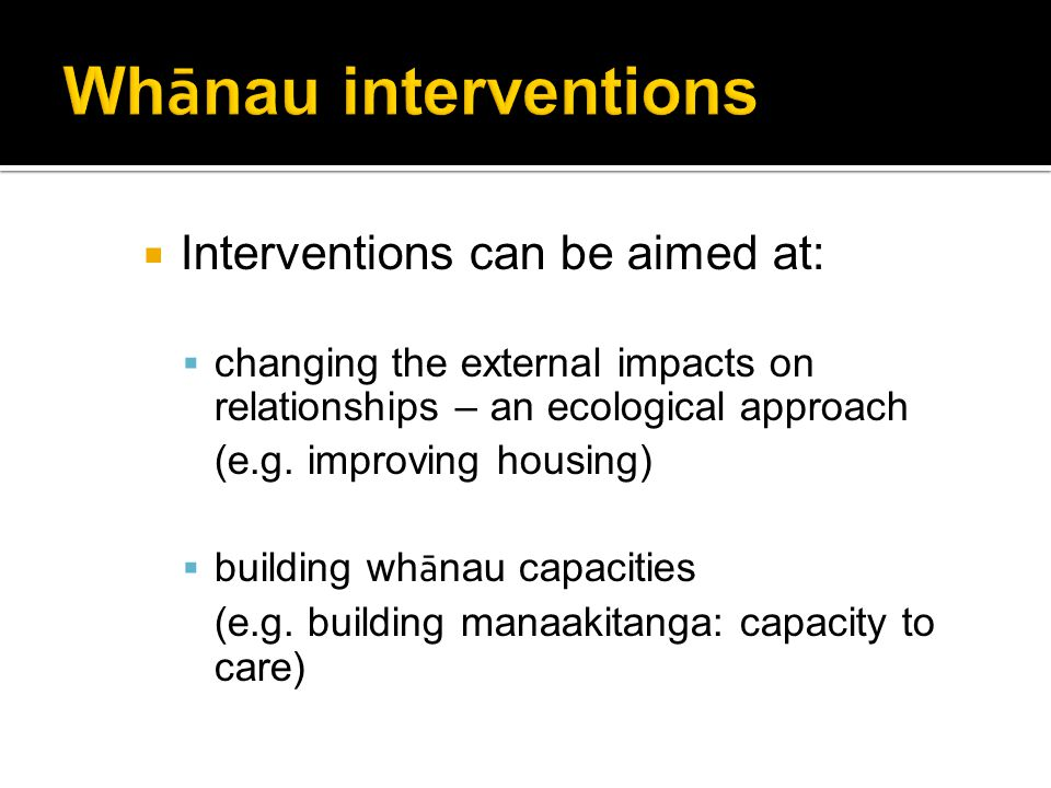  Interventions can be aimed at:  changing the external impacts on relationships – an ecological approach (e.g.