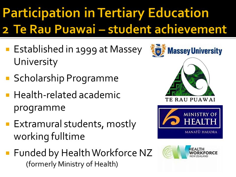  Established in 1999 at Massey University  Scholarship Programme  Health-related academic programme  Extramural students, mostly working fulltime  Funded by Health Workforce NZ (formerly Ministry of Health)