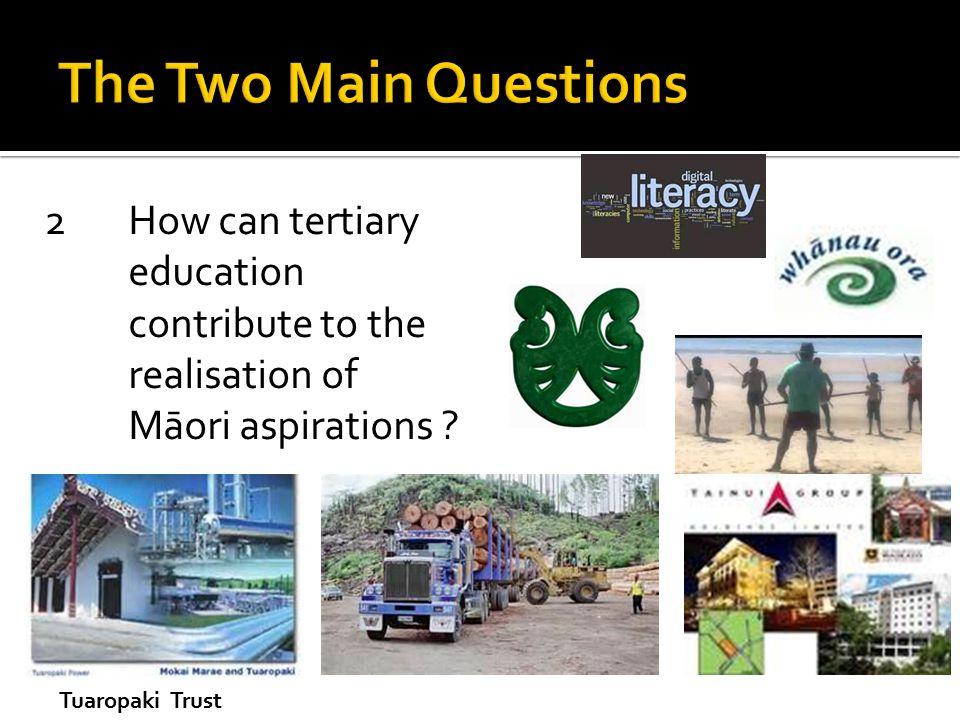 2How can tertiary education contribute to the realisation of Māori aspirations Tuaropaki Trust