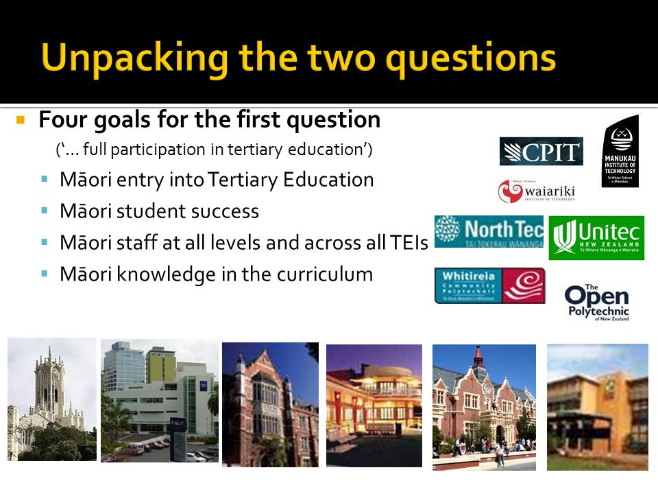 Case Studies will be used to identify success factors for both questions  Four goals for the second question ('..contribute to the realisation of Māori aspirations')  A well qualified workforce  Flourishing Whānau  Iwi strategies  Māori participation in the globe