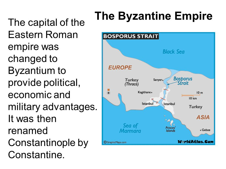 The Byzantine Empire The capital of the Eastern Roman empire was changed to Byzantium to provide political, economic and military advantages.