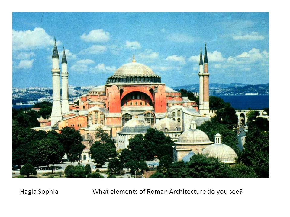Hagia SophiaWhat elements of Roman Architecture do you see