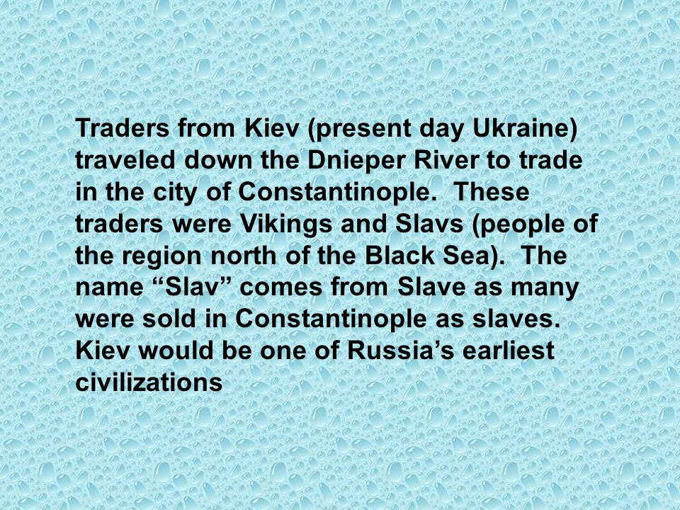 Traders from Kiev (present day Ukraine) traveled down the Dnieper River to trade in the city of Constantinople.