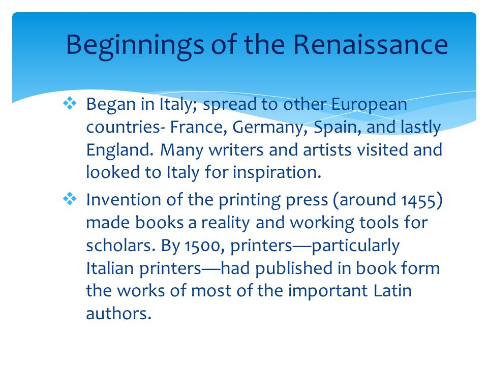  Began in Italy; spread to other European countries- France, Germany, Spain, and lastly England.