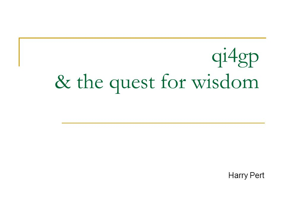 qi4gp & the quest for wisdom Harry Pert