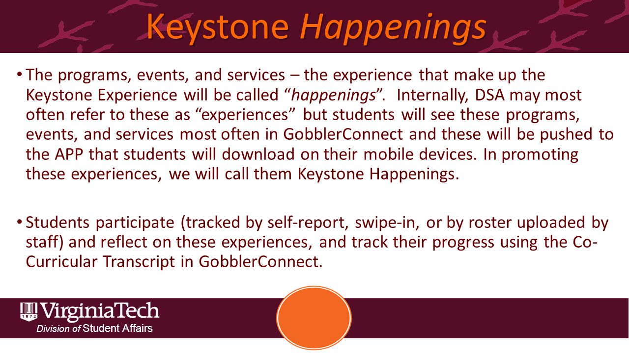 Division of Student Affairs Keystone Happenings The programs, events, and services – the experience that make up the Keystone Experience will be called happenings .