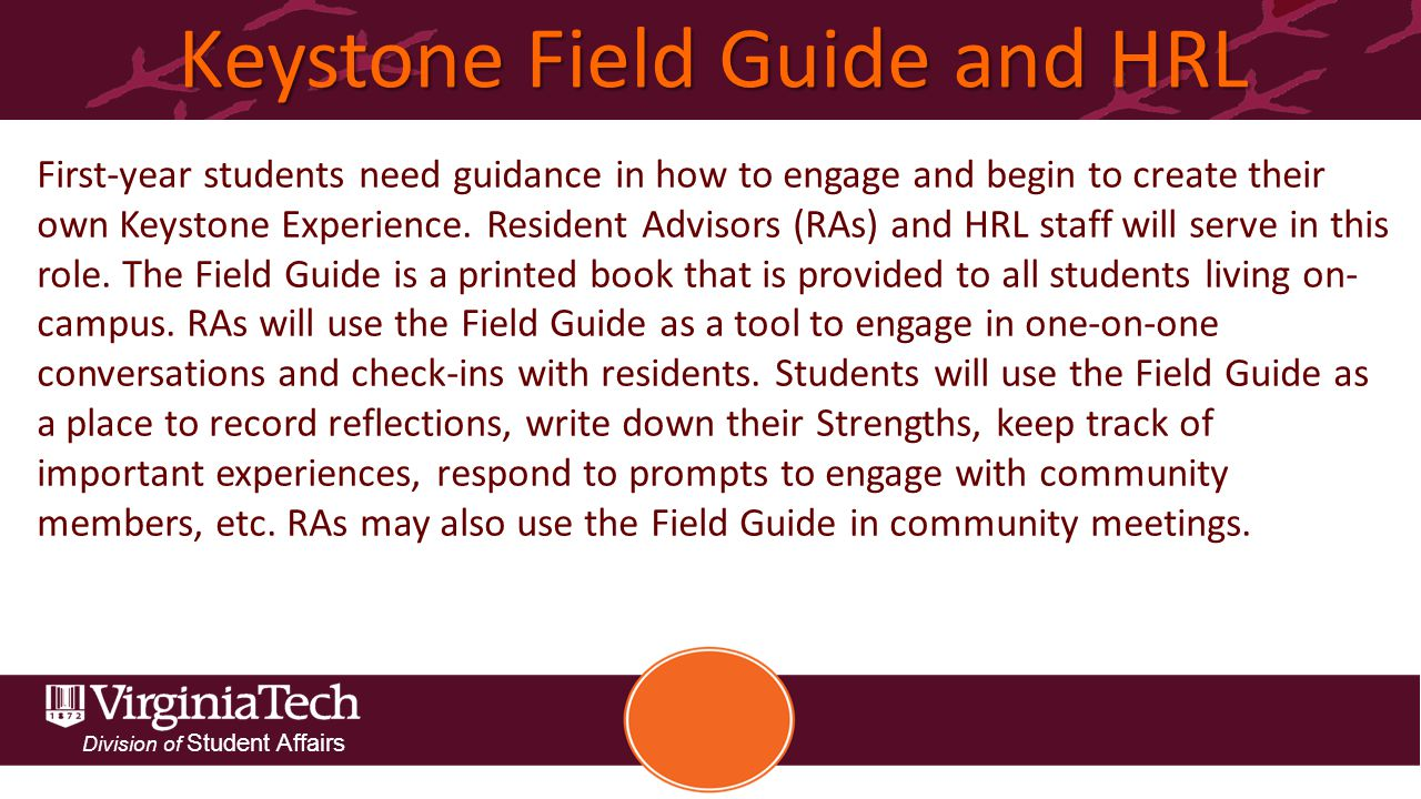 Division of Student Affairs Keystone Field Guide and HRL First-year students need guidance in how to engage and begin to create their own Keystone Experience.