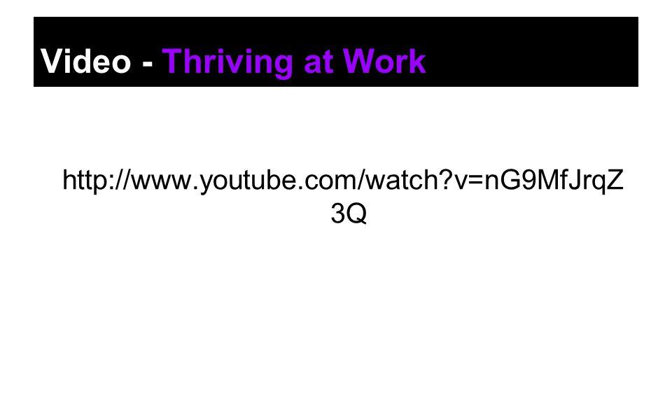 Video - Thriving at Work http://www.youtube.com/watch?v=nG9MfJrqZ 3Q