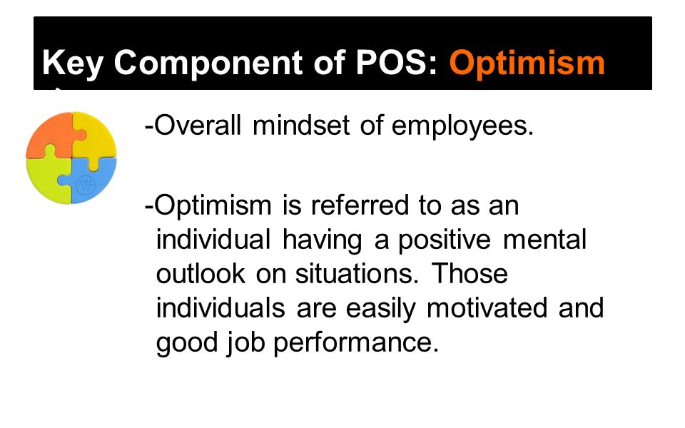 Key Component of POS: Resiliency -The ability to overcome failure, adversity, and challenges -Individuals who think outside the box, brainstorm and are flexible when it comes to adversity.