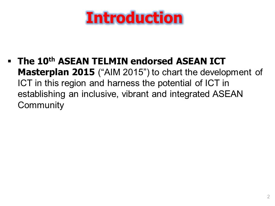  The 10 th ASEAN TELMIN endorsed ASEAN ICT Masterplan 2015 ( AIM 2015 ) to chart the development of ICT in this region and harness the potential of ICT in establishing an inclusive, vibrant and integrated ASEAN Community 2