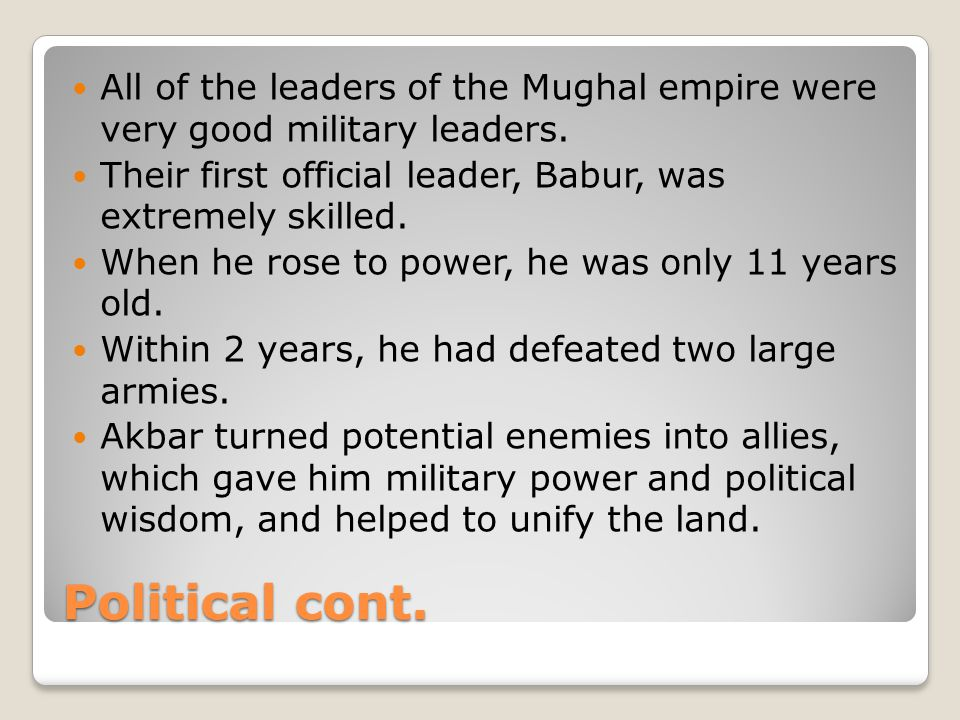 Political cont. All of the leaders of the Mughal empire were very good military leaders.