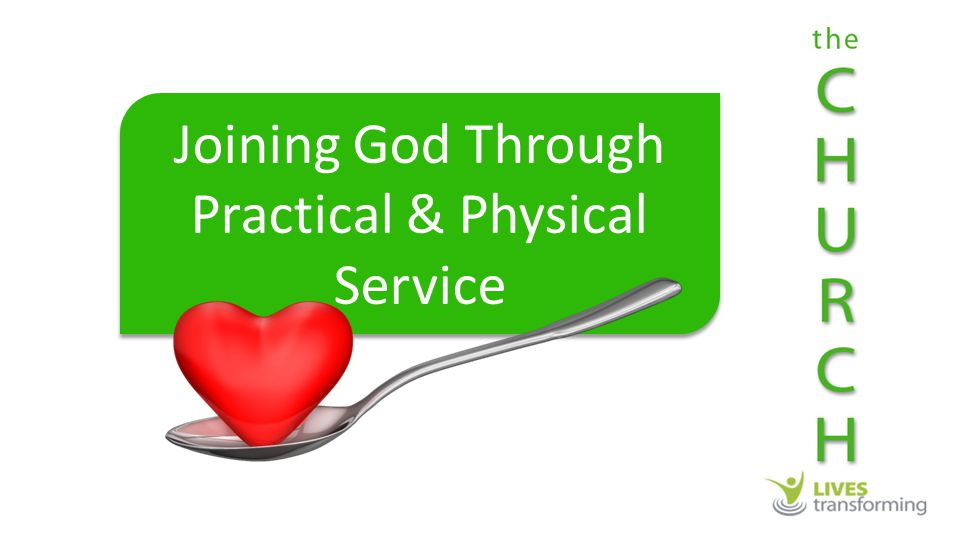 Joining God Through Practical & Physical Service